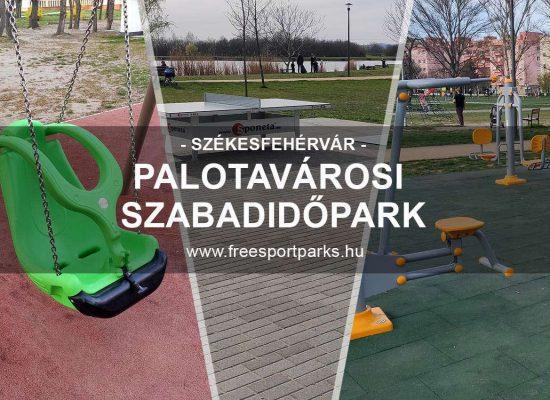 Palotavárosi szabadidőpark Székesfehérvár - Free Sport Parks blog