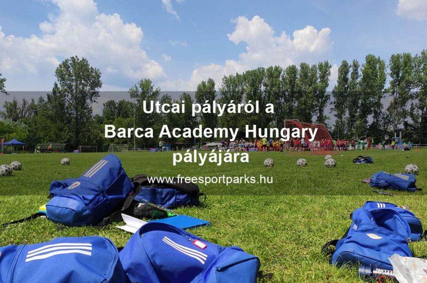 Utcai pályáról a Barca Academy Hungary pályájára - Free Sport Parks Blog